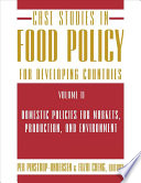 Case Studies in Food Policy for Developing Countries  Domestic policies for markets  production  and environment Book