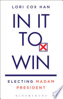 In It to Win  : Electing Madam President