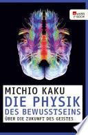 Die Physik des Bewusstseins  : Über die Zukunft des Geistes
