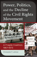 Power  Politics  and the Decline of the Civil Rights Movement  A Fragile Coalition  1967   1973
