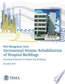 Risk Management Series; Incremental Seismic Rehabilitation of Hospital Buildings - Providing Protection to People and Buildings