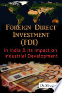 Foreign Direct Investment (FDI) in India & its Impact on Industrial Development