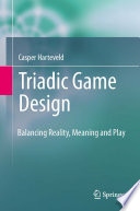 """Triadic Game Design: Balancing Reality, Meaning and Play"" by Casper Harteveld"