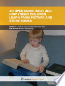 An Open Book  What and How Young Children Learn From Picture and Story Books