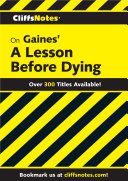 CliffsNotes on Gaines  A Lesson Before Dying