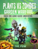 Plants Vs Zombies Garden Warfare Xbox One Game Guide Unofficial
