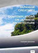 Japanese creativity : contemplations on Japanese architecture / Yuichiro Edagawa.