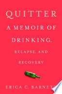 link to Quitter : a memoir of drinking, relapse, and recovery in the TCC library catalog