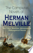 The Complete Novels of Herman Melville  Sea Tales  Maritime Adventures   Philosophical Novels