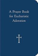 A Prayer Book for Eucharistic Adoration