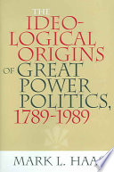 The Ideological Origins Of Great Power Politics 1789 1989