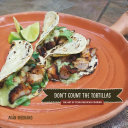 Don't count the tortillas: the art of Texas Mexican cooking