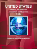 United States Internet  E Commerce Investment and Business Guide Volume 1 Strategic  Practical Information  Regulations
