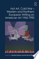 Hot Art  Cold War     Western and Northern European Writing on American Art 1945 1990
