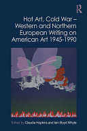 Pdf Hot Art, Cold War – Western and Northern European Writing on American Art 1945-1990 Telecharger