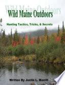 Wild Maine Outdoors   Hunting Tactics  Tricks    Secrets