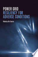 Power Grid Resiliency for Adverse Conditions