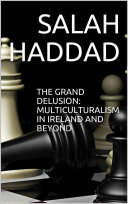 The Grand Delusion: Multiculturalism in Ireland and Beyond [Pdf/ePub] eBook