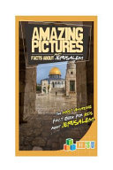 Amazing Pictures and Facts about Jerusalem