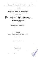 The Register Book of Marriages Belonging to the Parish of St. George, Hanover Square, in the County of Middlesex