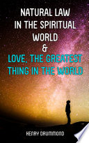 Download Natural Law in the Spiritual World & Love, the Greatest Thing in the World Book