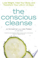 """The Conscious Cleanse: Lose Weight, Heal Your Body, and Transform Your Life in 14 Days"" by Jo Schaalman, Julie Pelaez"