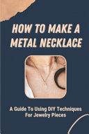 How To Make A Metal Necklace