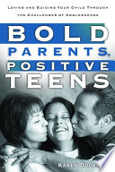 Bold Parents, Positive Teens, Loving and Guiding Your Child Through the Challenges of Adolescence by Karen Dockrey PDF