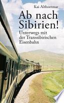 Ab nach Sibirien! Unterwegs mit der Transsibirischen Eisenbahn