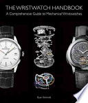The Wristwatch Handbook  : A Complete Guide to Mechanical Wristwatches