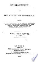 Divine Conduct  or the mysterie of Providence  wherein the being and efficacy of providence is asserted and vindicated  etc