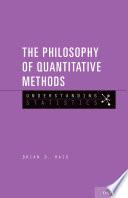 The Philosophy of Quantitative Methods