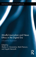 Mindful Journalism and News Ethics in the Digital Era