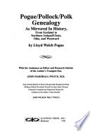 Pogue/Pollock/Polk Genealogy as Mirrored in History, from Scotland to Northern Ireland/Ulster, Ohio, and Westward
