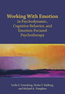 Working with Emotion in Psychodynamic  Cognitive Behavior  and Emotion Focused Psychotherapy