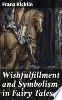 Wishfulfillment and Symbolism in Fairy Tales Book