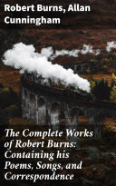 Pdf The Complete Works of Robert Burns: Containing his Poems, Songs, and Correspondence