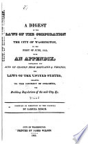 A Digest Of The Laws Of The Corporation Of The City Of Washington To The First Of June 1823