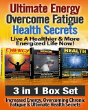 Ultimate Energy  Overcome Fatigue  Health Secrets  Live a Healthier and More Energized Life Now