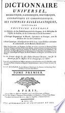 Dictionnaire Universel, Dogmatique, Canonique, Historique, Géographique Et Chronologique, Des Sciences Ecclésiastiques