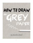 How to Draw on Grey Paper Book