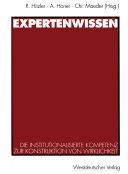 Expertenwissen: Die institutionalisierte Kompetenz zur Konstruktion ...