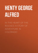 In the Heart of the Rockies  A Story of Adventure in Colorado