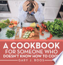 A Cookbook for Someone Who Doesn   t Know How to Cook
