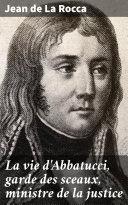 Pdf La vie d'Abbatucci, garde des sceaux, ministre de la justice Telecharger