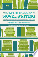 The Complete Handbook of Novel Writing  : Everything You Need to Know to Create & Sell Your Work