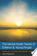 Ebook The Mental Health Needs Of Children Young People Guiding You To Key Issues And Practices In Camhs