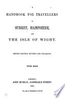 A handbook for travellers in Surrey  Hampshire  and the Isle of Wight  by R J  King
