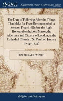 The Duty Of Following After The Things That Make For Peace Recommended A Sermon Preach D Before The Right Honourable The Lord Mayor The Aldermen And Citizens Of London At The Cathedral Church Of St Paul On January The 31st 1736
