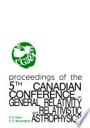 General Relativity And Relativistic Astrophysics   Proceedings Of The 5th Canadian Conference